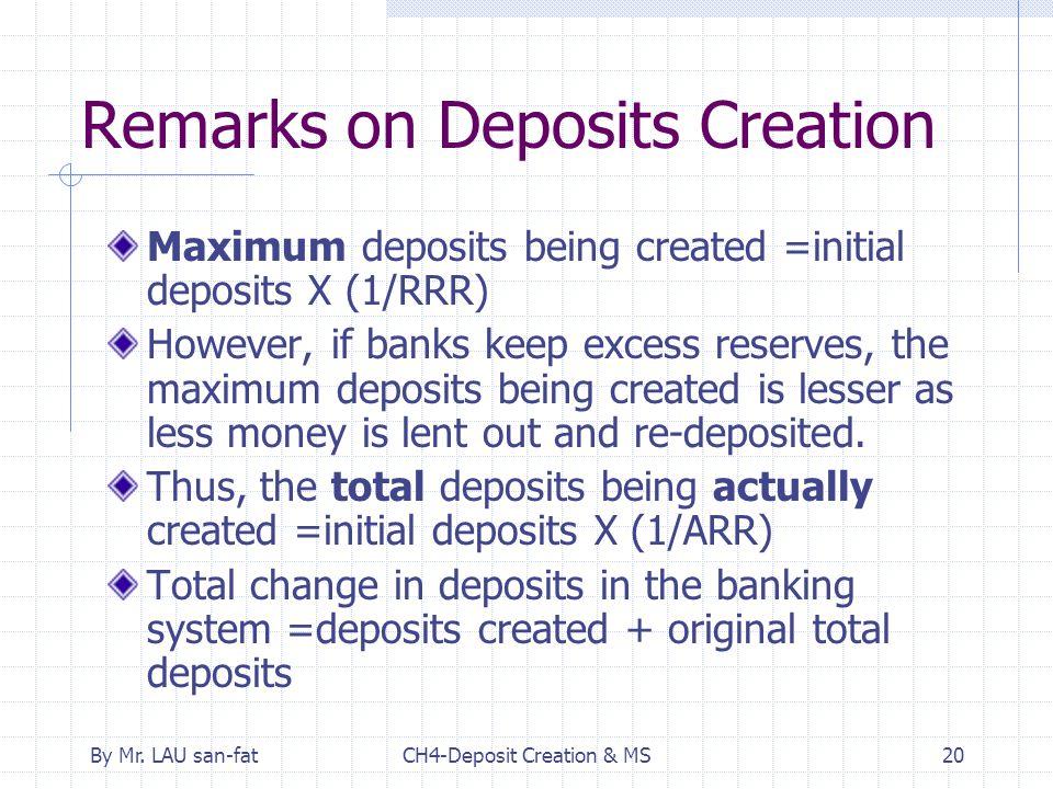 By Mr. LAU san-fatCH4-Deposit Creation & MS20 Remarks on Deposits Creation Maximum deposits being created =initial deposits X (1/RRR) However, if bank