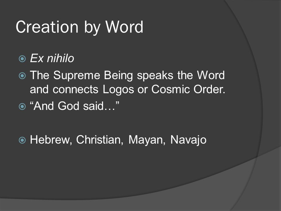 Creation by Word  Ex nihilo  The Supreme Being speaks the Word and connects Logos or Cosmic Order.