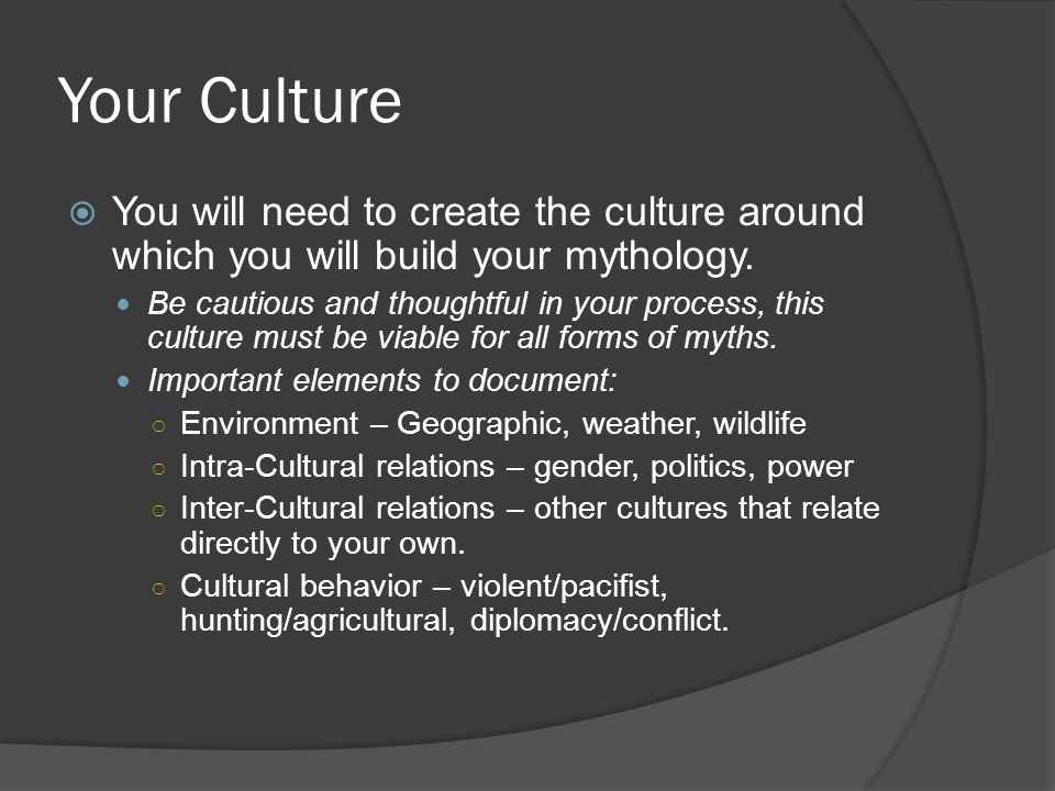 Your Culture  You will need to create the culture around which you will build your mythology.