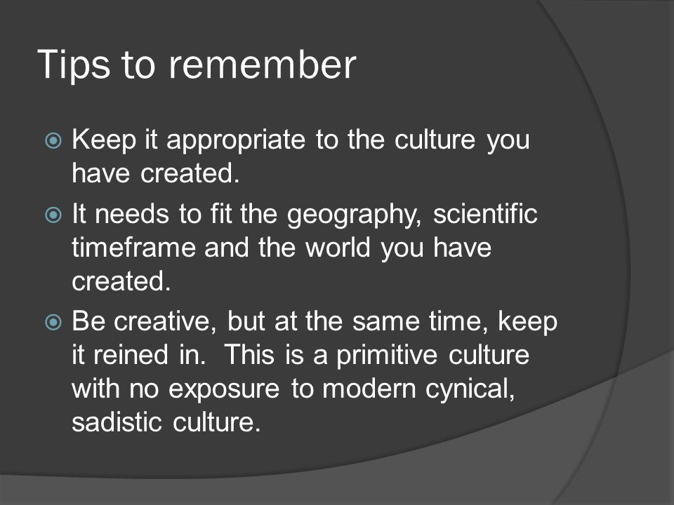 Tips to remember  Keep it appropriate to the culture you have created.