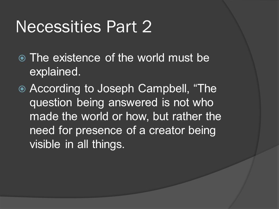Necessities Part 2  The existence of the world must be explained.