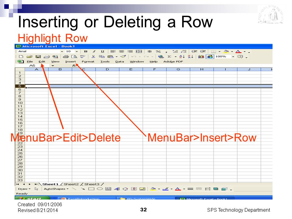 SPS Technology Department32 Created 09/01/2006 Revised 8/21/2014 MenuBar>Edit>Delete MenuBar>Insert>Row Inserting or Deleting a Row Highlight Row
