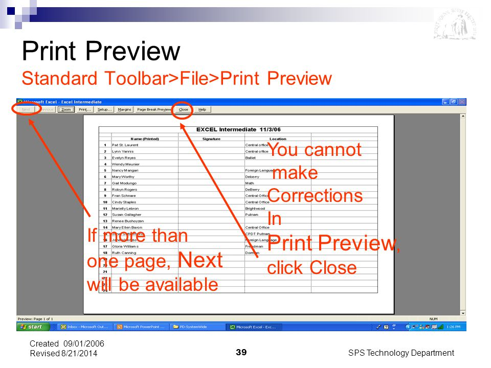 SPS Technology Department39 Created 09/01/2006 Revised 8/21/2014 Print Preview Standard Toolbar>File>Print Preview If more than one page, Next will be available You cannot make Corrections In Print Preview, click Close