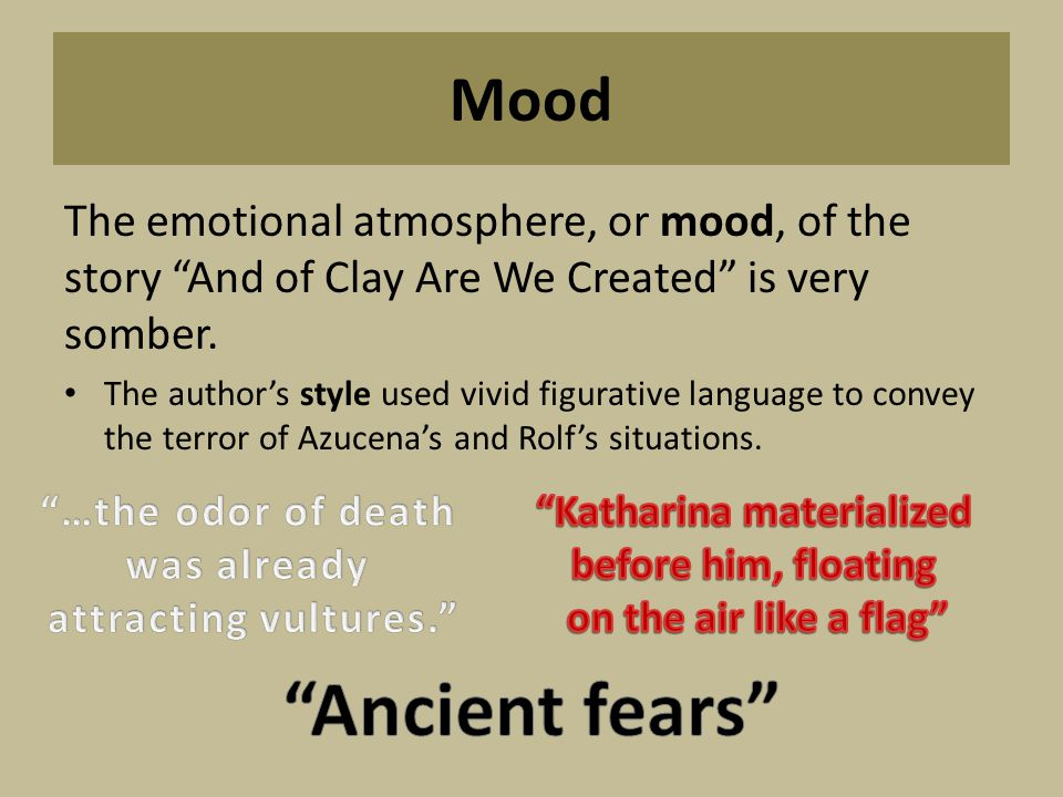 Mood The emotional atmosphere, or mood, of the story And of Clay Are We Created is very somber.