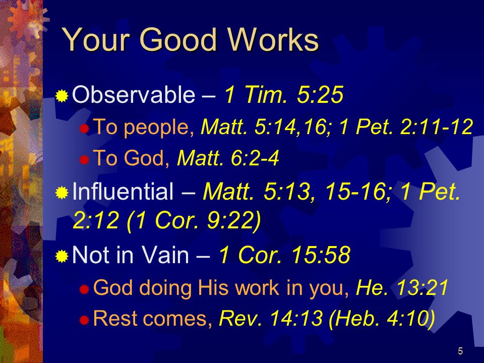 6 To Walk in Good Works We Must Be…  Pattern of Good Works, Titus 2:7  A figure formed by a blow or impression (Phil.
