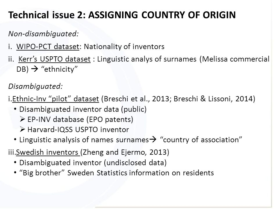 Technical issue 2: ASSIGNING COUNTRY OF ORIGIN Non-disambiguated: i.WIPO-PCT dataset: Nationality of inventors ii. Kerr's USPTO dataset : Linguistic a