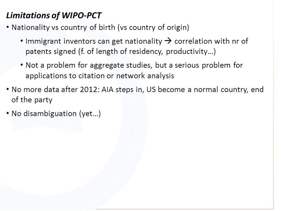 Limitations of WIPO-PCT Nationality vs country of birth (vs country of origin) Immigrant inventors can get nationality  correlation with nr of patents signed (f.