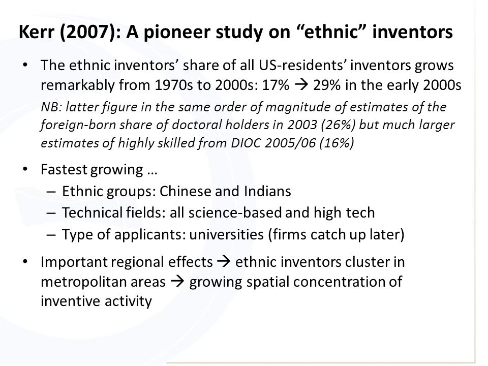 "Kerr (2007): A pioneer study on ""ethnic"" inventors The ethnic inventors' share of all US-residents' inventors grows remarkably from 1970s to 2000s: 17"