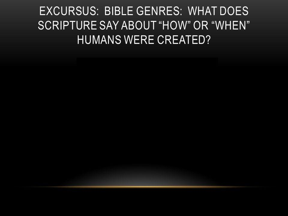 "EXCURSUS: BIBLE GENRES: WHAT DOES SCRIPTURE SAY ABOUT ""HOW"" OR ""WHEN"" HUMANS WERE CREATED?"