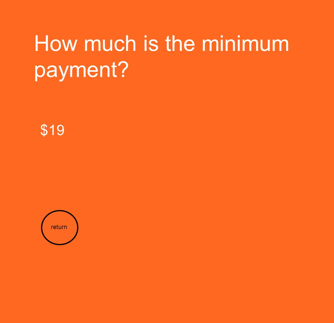 How much is the minimum payment? $19 return