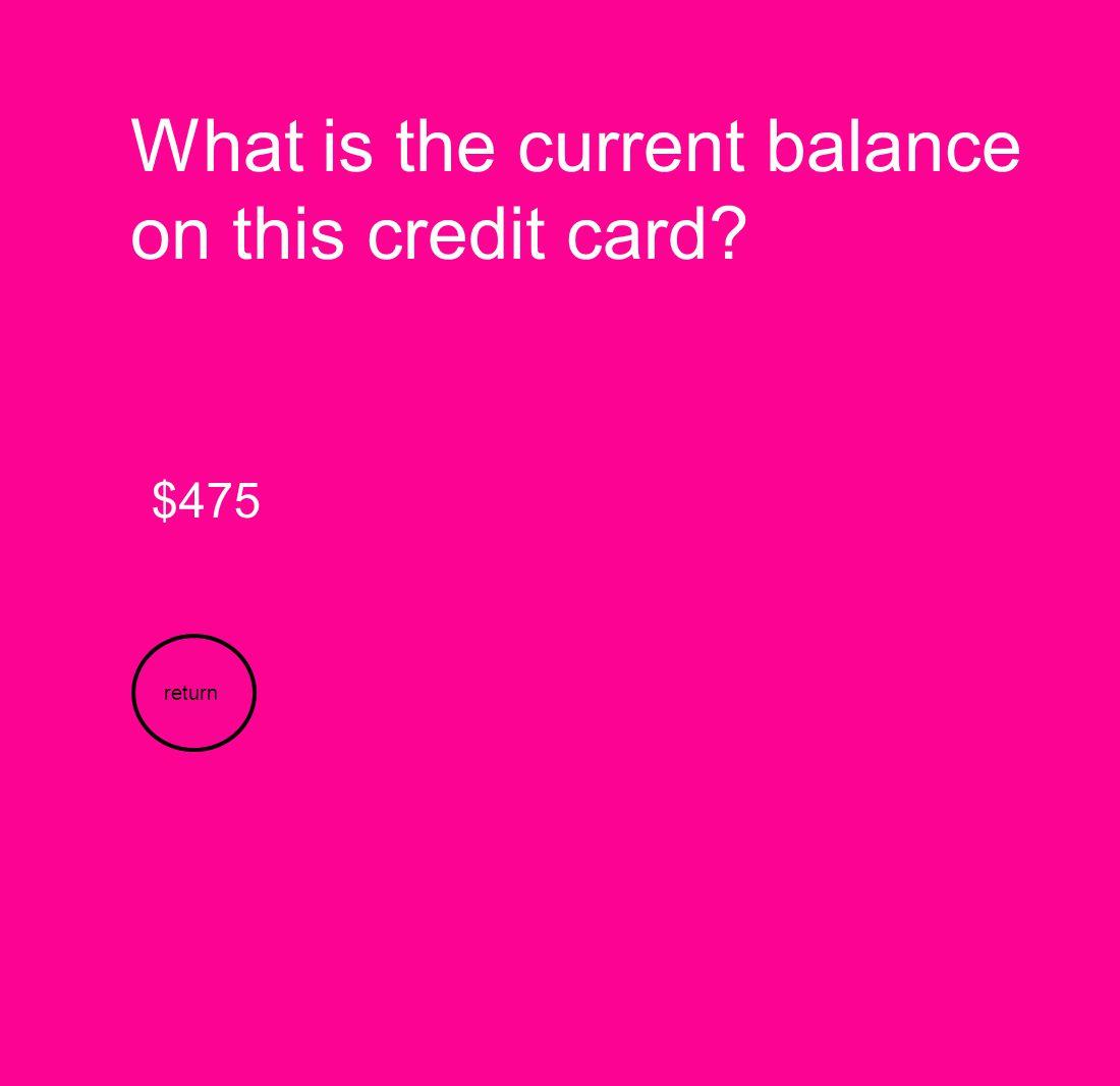 What is the current balance on this credit card? $475 return