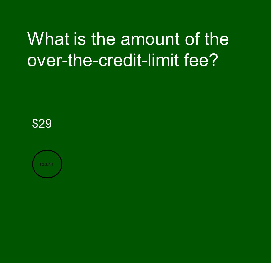 What is the amount of the over-the-credit-limit fee? $29 return
