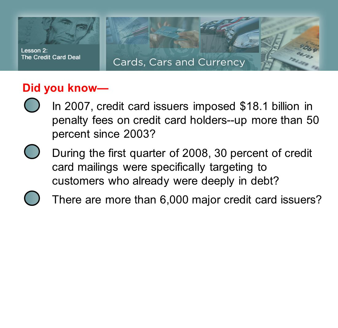 In 2007, credit card issuers imposed $18.1 billion in penalty fees on credit card holders--up more than 50 percent since 2003? During the first quarte