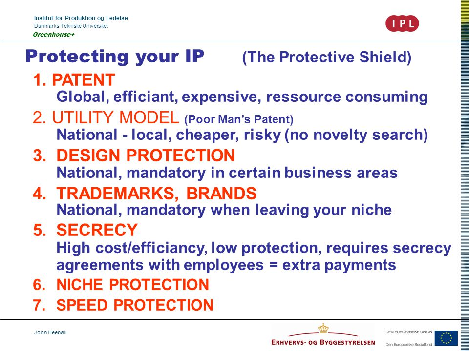 Institut for Produktion og Ledelse Danmarks Tekniske Universitet John Heebøll Greenhouse+ Protecting your IP (The Protective Shield) 1.