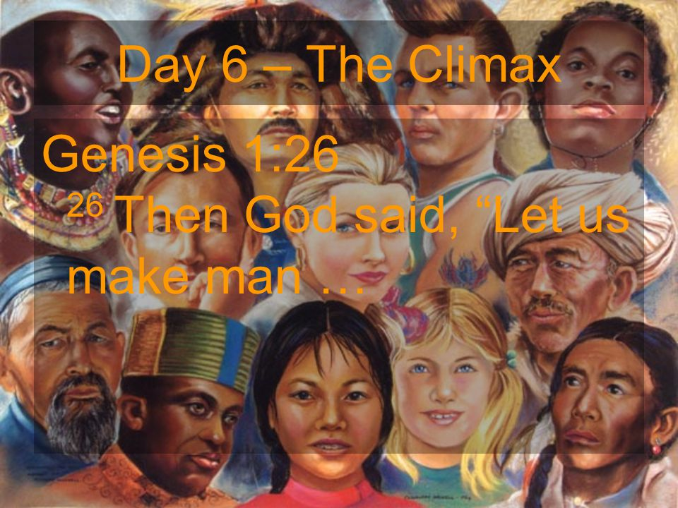 "Day 6 – The Climax Genesis 1:26 26 Then God said, ""Let us make man …"