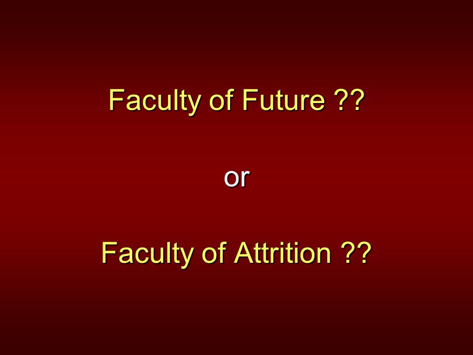 Faculty of Future or Faculty of Attrition