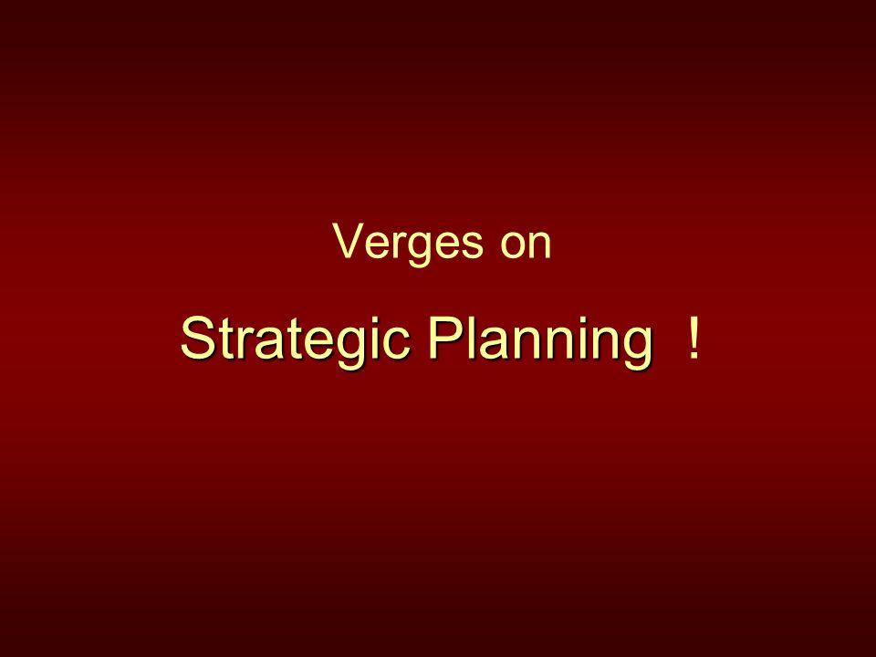 Strategic Planning Verges on Strategic Planning !