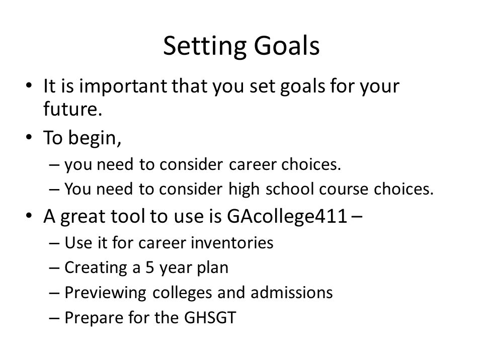 Setting Goals It is important that you set goals for your future.