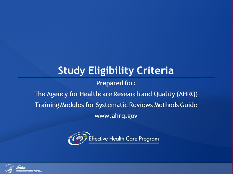Study Eligibility Criteria Prepared for: The Agency for Healthcare Research and Quality (AHRQ) Training Modules for Systematic Reviews Methods Guide