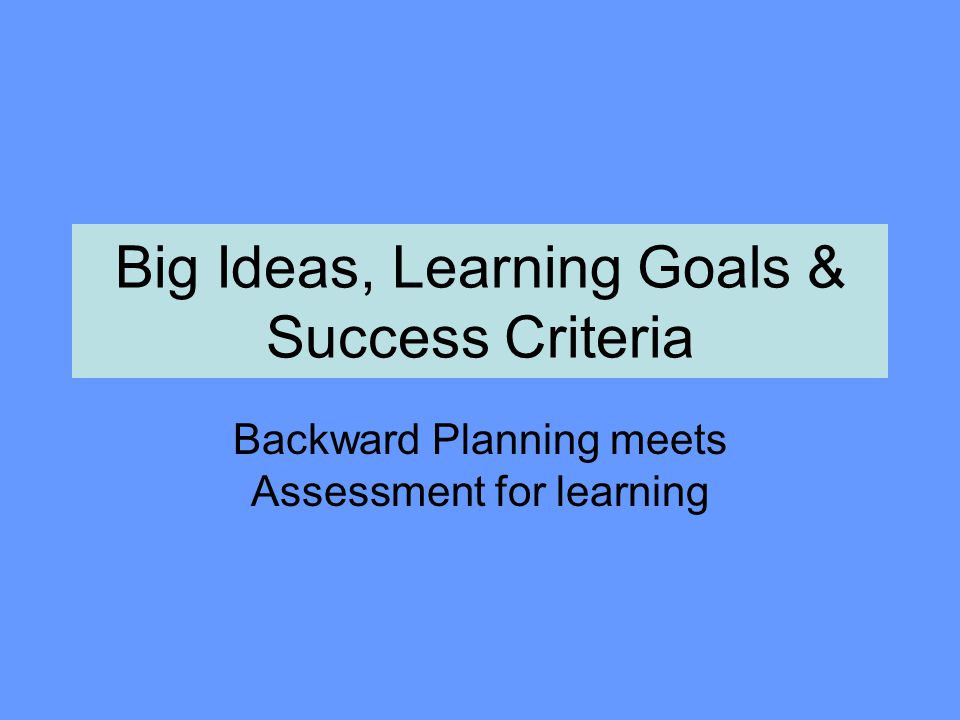 Big Ideas 4 or 5 overall concepts, theories, skills or ideas that resonate in the discipline Uncovered from curriculum document preambles and overall expectations May have cross-curricular or real-life quality Written in phrases Include the must-take-from-the-course material Tied to the Culminating Tasks/final assessments
