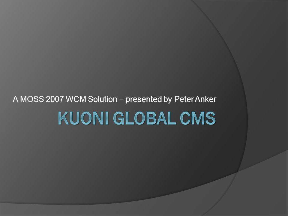 A MOSS 2007 WCM Solution – presented by Peter Anker