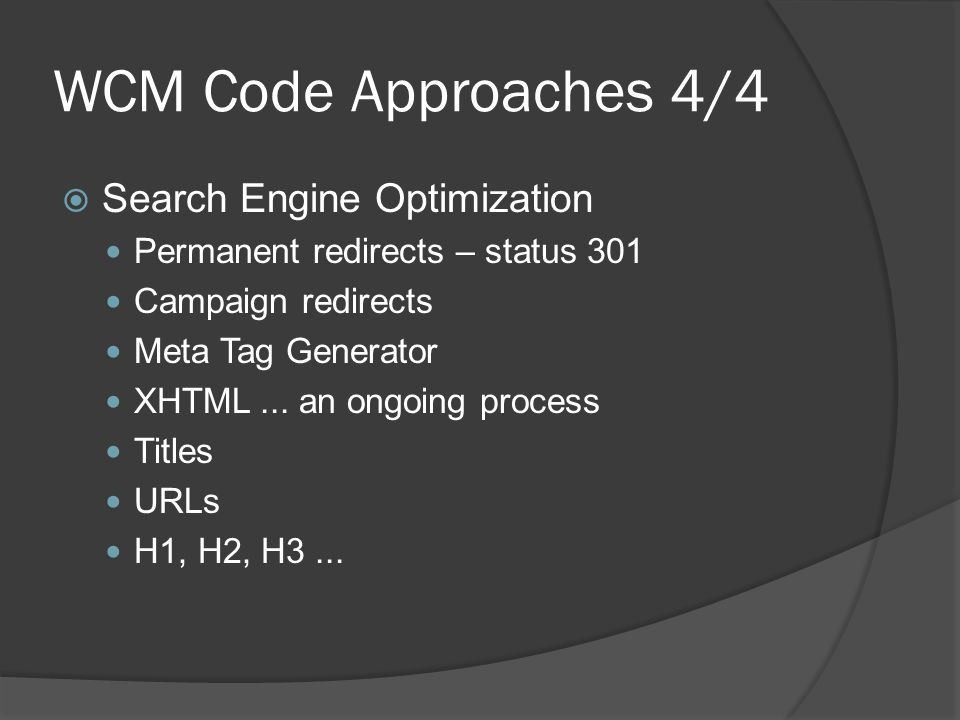 WCM Code Approaches 4/4  Search Engine Optimization Permanent redirects – status 301 Campaign redirects Meta Tag Generator XHTML...