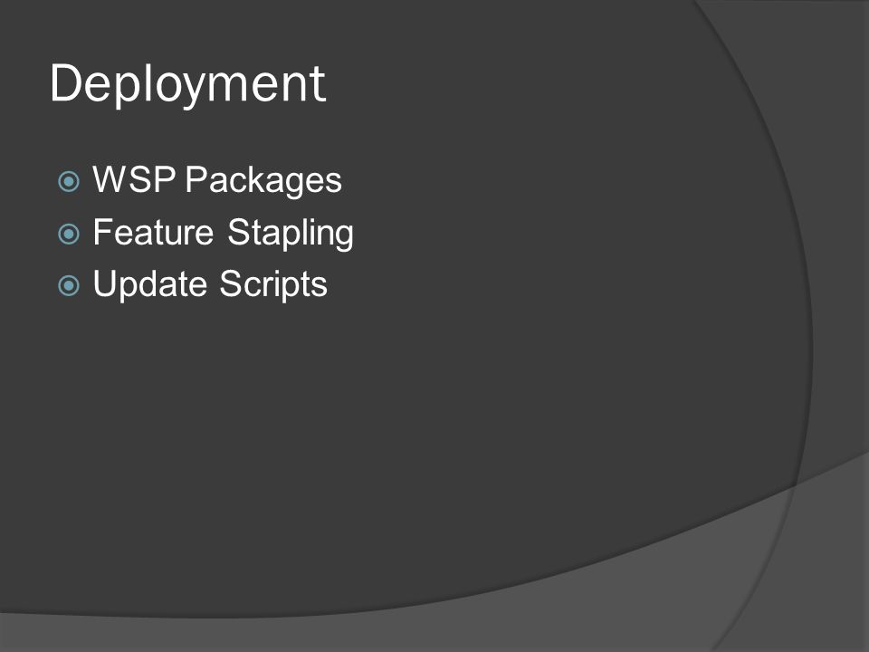 Deployment  WSP Packages  Feature Stapling  Update Scripts