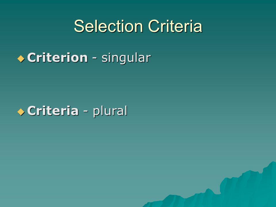 Selection Criteria  Criterion - singular  Criteria - plural