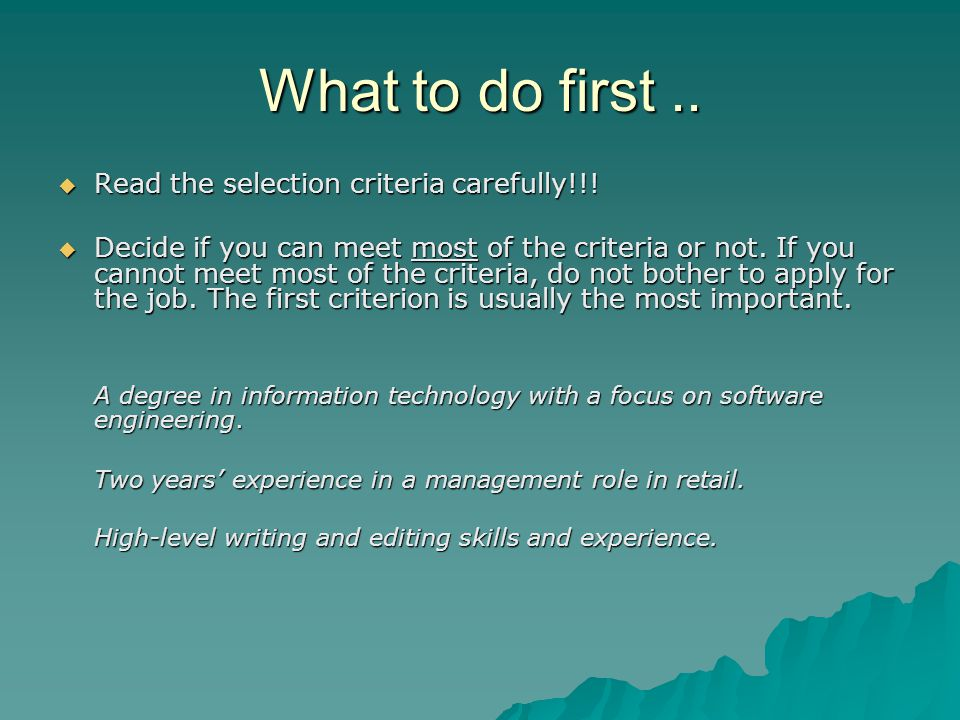 Types of selection criteria Often, there are two categories of criteria in a job description: Essential – you MUST have these qualifications or skills or this experience.