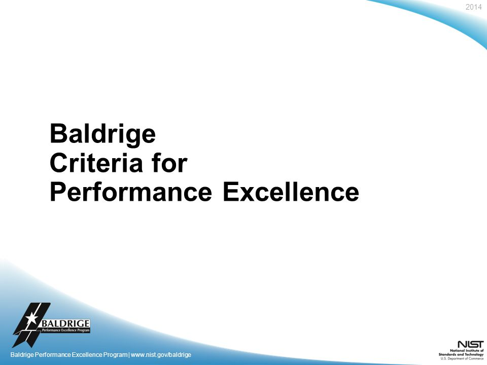 2014 Baldrige Performance Excellence Program | www.nist.gov/baldrige Baldrige Criteria for Performance Excellence