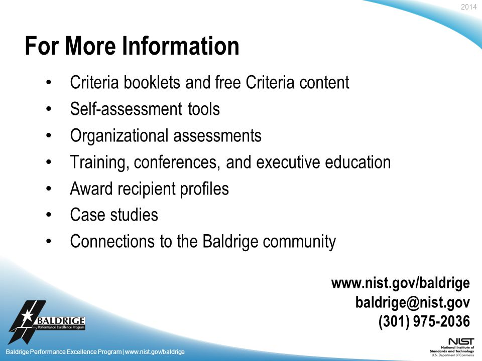 2014 Baldrige Performance Excellence Program | www.nist.gov/baldrige For More Information Criteria booklets and free Criteria content Self-assessment