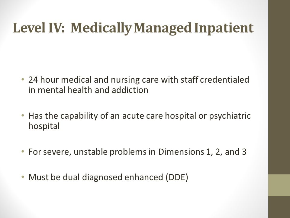 Level III: Residential/Inpatient Treatment They provide 24 hour treatment services in a safe environment Level III.1: clinically managed low intensity