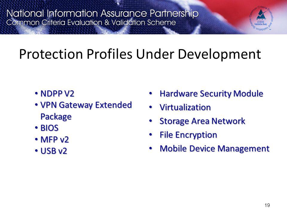 Protection Profiles Under Development NDPP V2 NDPP V2 VPN Gateway Extended Package VPN Gateway Extended Package BIOS BIOS MFP v2 MFP v2 USB v2 USB v2