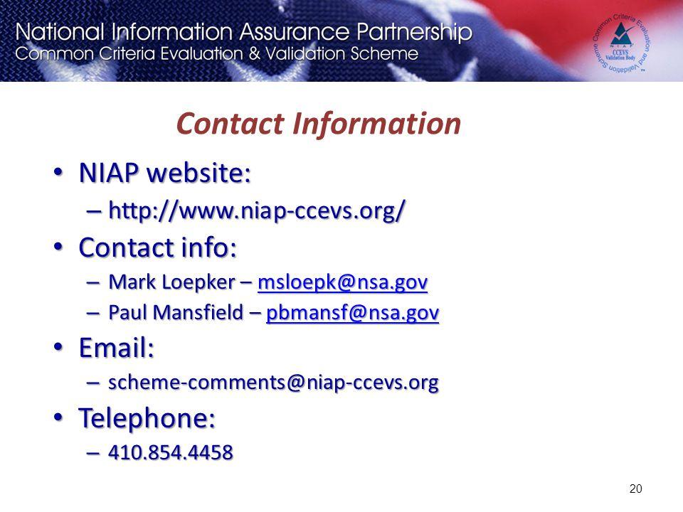 Contact Information NIAP website: NIAP website: – http://www.niap-ccevs.org/ Contact info: Contact info: – Mark Loepker – msloepk@nsa.gov msloepk@nsa.