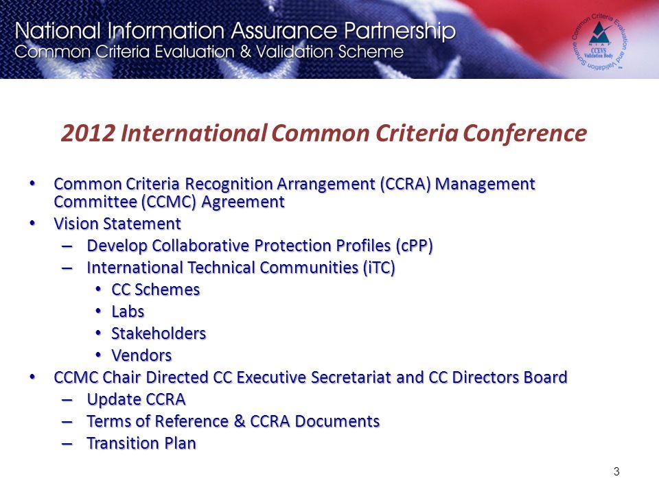 3 2012 International Common Criteria Conference Common Criteria Recognition Arrangement (CCRA) Management Committee (CCMC) Agreement Common Criteria R