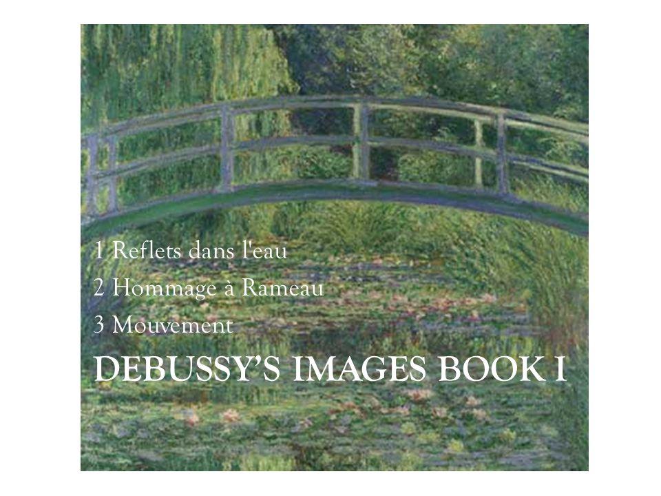 DEBUSSY'S IMAGES BOOK I 1 Reflets dans l'eau 2 Hommage à Rameau 3 Mouvement