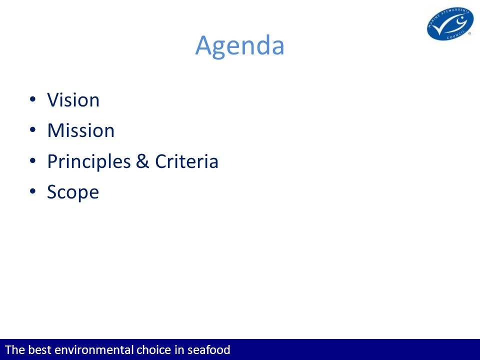 The best environmental choice in seafood Agenda Vision Mission Principles & Criteria Scope