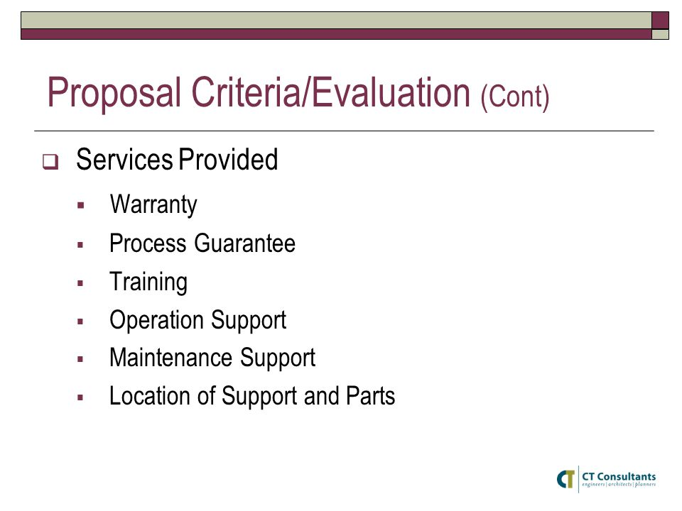 Proposal Criteria/Evaluation (Cont)  Services Provided  Warranty  Process Guarantee  Training  Operation Support  Maintenance Support  Location