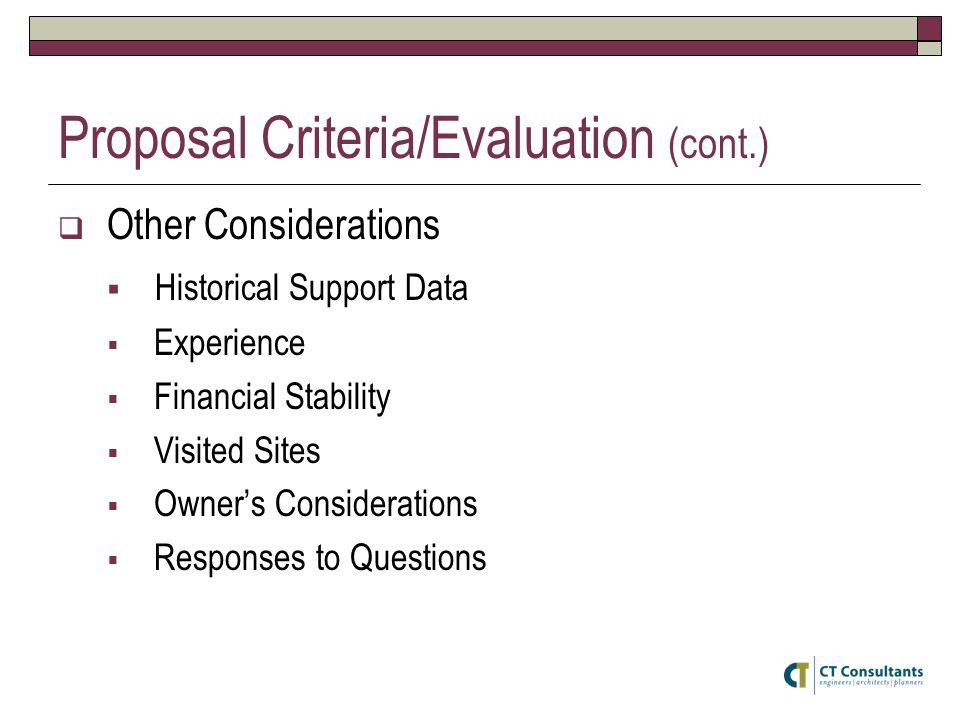 Proposal Criteria/Evaluation (cont.)  Other Considerations  Historical Support Data  Experience  Financial Stability  Visited Sites  Owner's Con