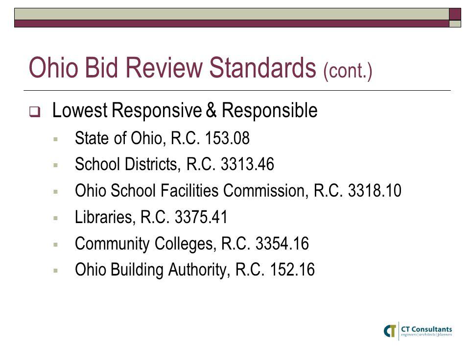 Ohio Bid Review Standards (cont.)  Lowest Responsive & Responsible  State of Ohio, R.C. 153.08  School Districts, R.C. 3313.46  Ohio School Facili