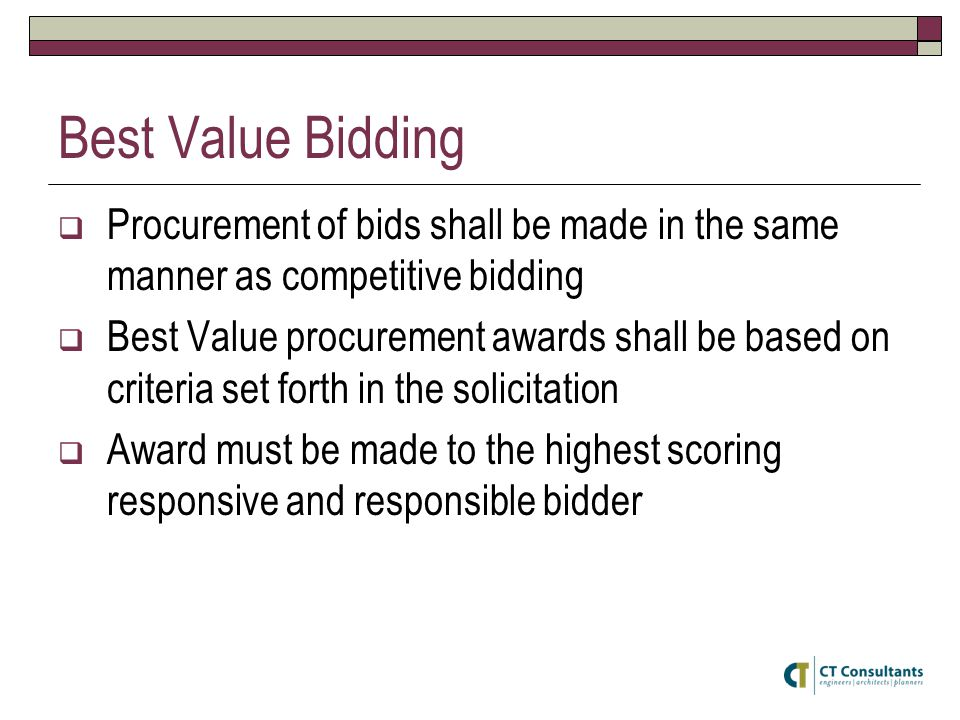 Best Value Bidding  Procurement of bids shall be made in the same manner as competitive bidding  Best Value procurement awards shall be based on cri