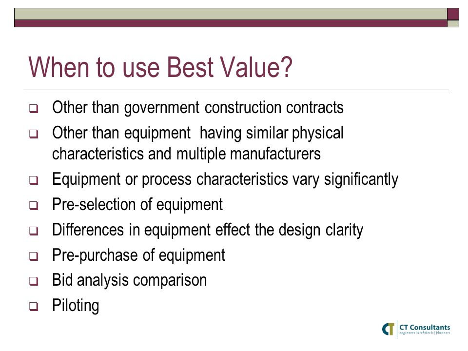 When to use Best Value?  Other than government construction contracts  Other than equipment having similar physical characteristics and multiple man