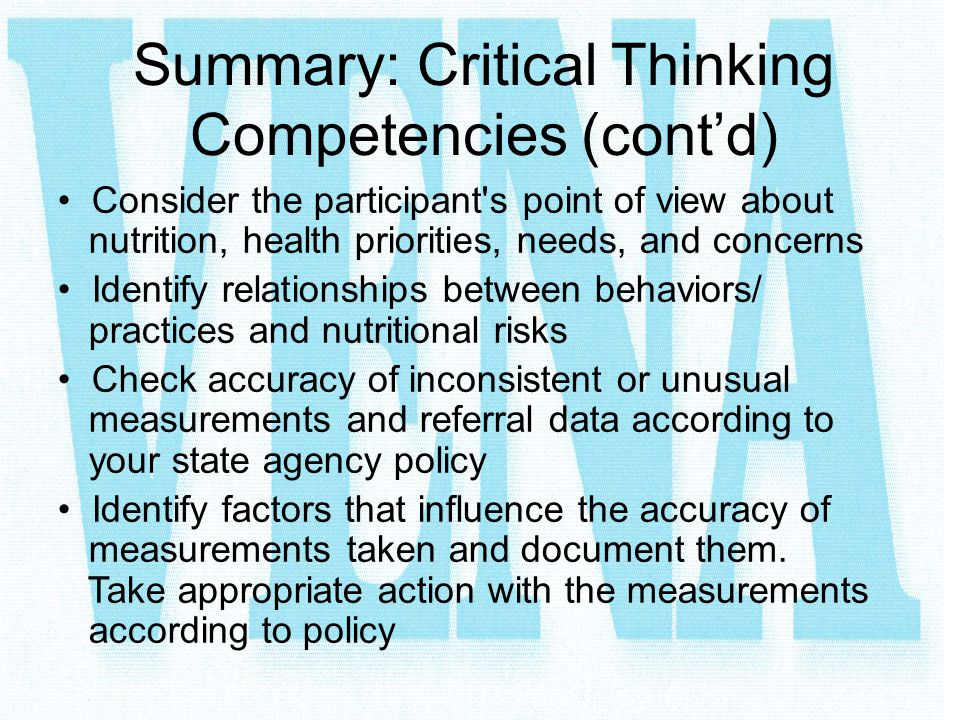Summary: Critical Thinking Competencies (cont'd) Consider the participant's point of view about nutrition, health priorities, needs, and concerns Iden