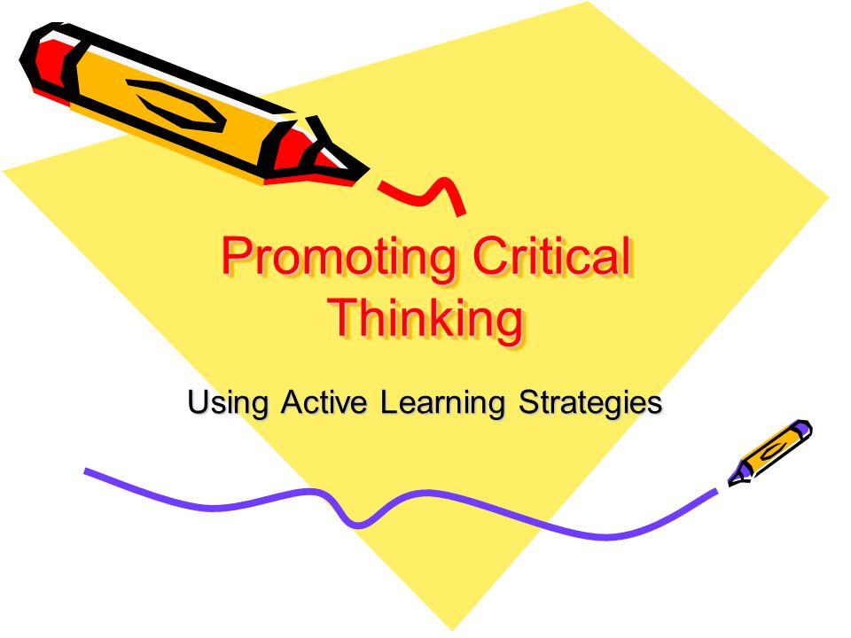 Promoting Critical Thinking Using Active Learning Strategies