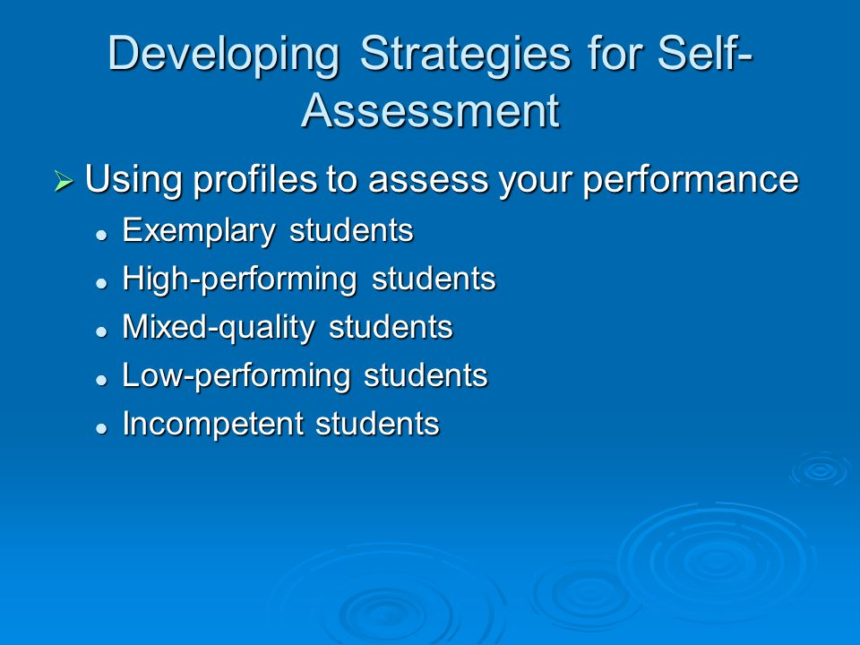 Developing Strategies for Self- Assessment  Using profiles to assess your performance Exemplary students Exemplary students High-performing students