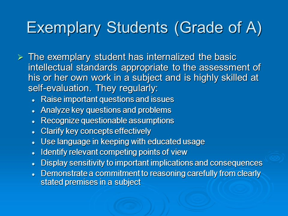 Exemplary Students (Grade of A)  The exemplary student has internalized the basic intellectual standards appropriate to the assessment of his or her