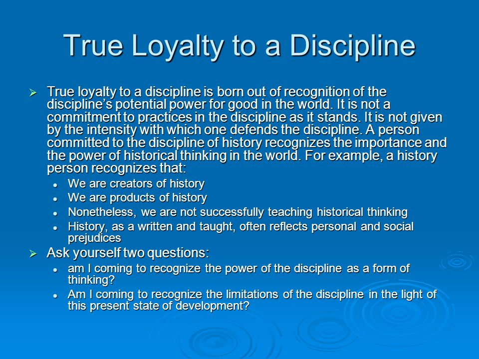 True Loyalty to a Discipline  True loyalty to a discipline is born out of recognition of the discipline's potential power for good in the world. It i