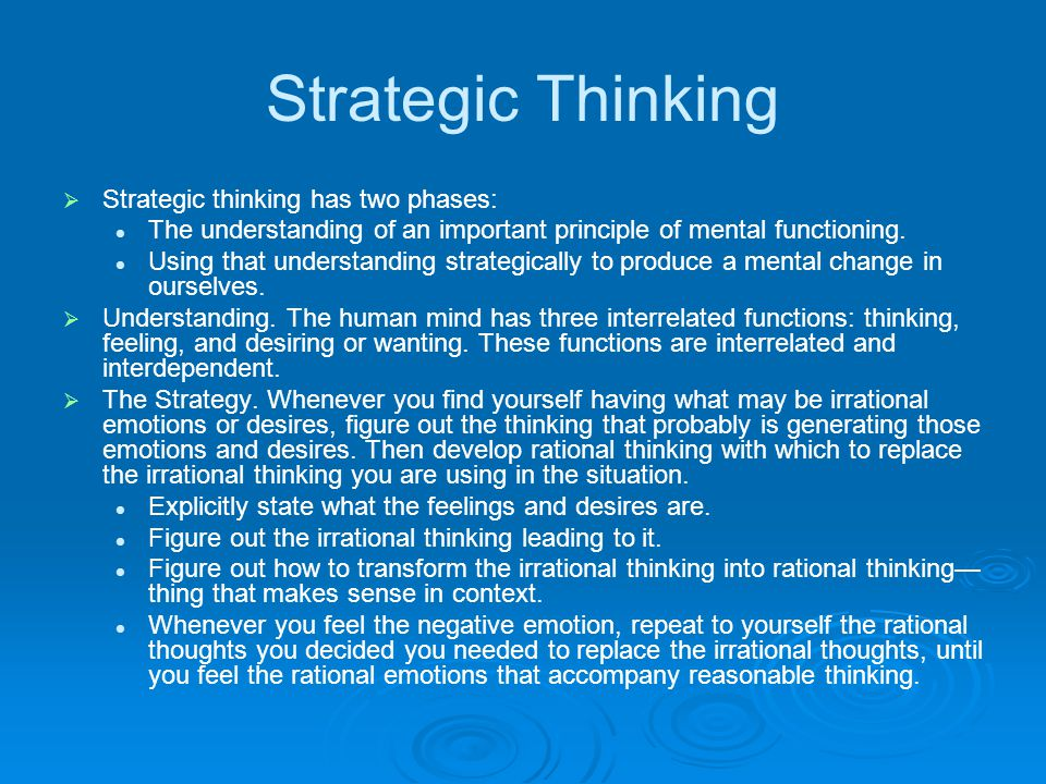 Strategic Thinking   Strategic thinking has two phases: The understanding of an important principle of mental functioning. Using that understanding