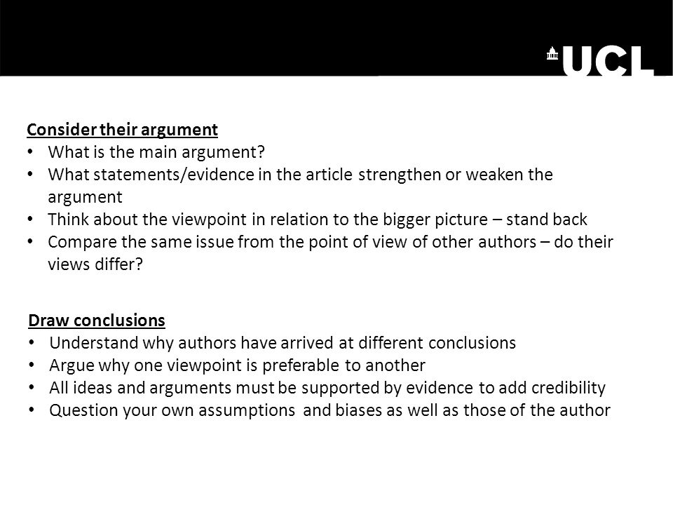 Consider their argument What is the main argument? What statements/evidence in the article strengthen or weaken the argument Think about the viewpoint