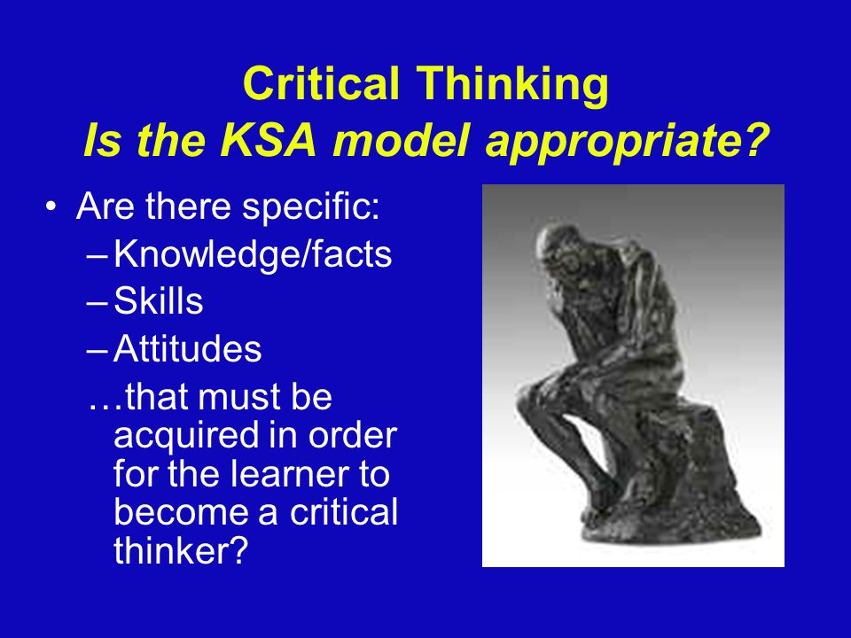 Critical Thinking Is the KSA model appropriate.